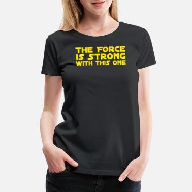 Force Strong The Force Is Strong - Women's Premium T-Shirt