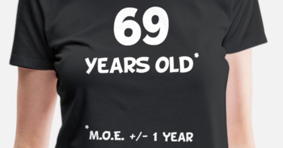 91ce554e 69 Plus Or Minus 1 Year Funny 70th Birthday Women's Premium T-Shirt ...
