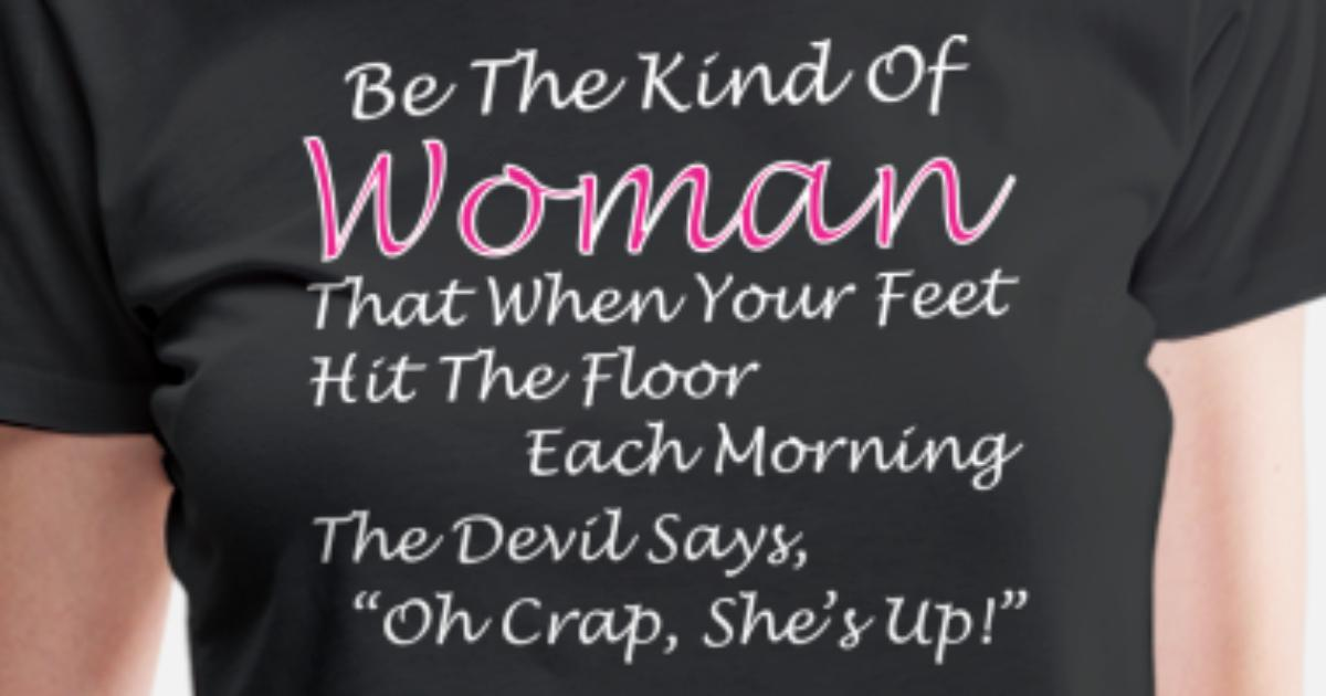 Be The Kind Of Woman Hit The Floor Each Morning Womens Premium T