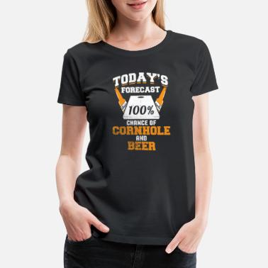 Cornhole Today's Forecast 100% Chance Of Cornhole And Beer - Women's Premium T-Shirt
