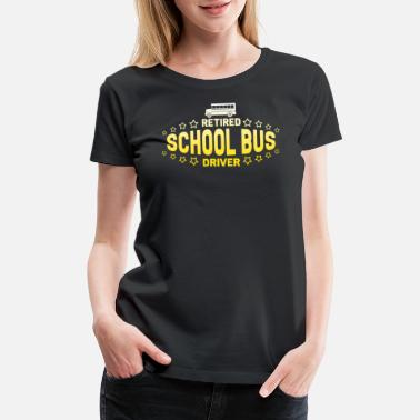 School Bus Driver Retired Bus Driver - Retired School Bus Driver - Women's Premium T-Shirt