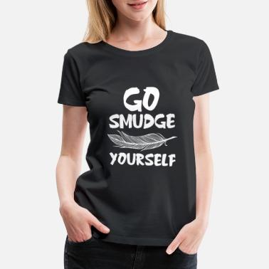 Yourself Go Smudge Yourself - Feather Gift idea - Women's Premium T-Shirt