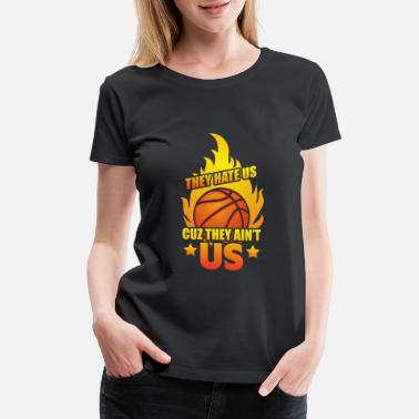 Cuz Basketball - They Hate us cuz they ain't us - Women's Premium T-Shirt
