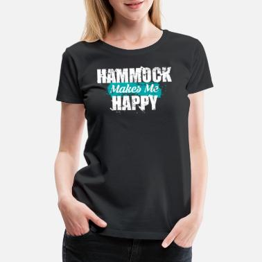 Hammock Hammock Makes Me Happy Hammock Gift Hammocking - Women's Premium T-Shirt