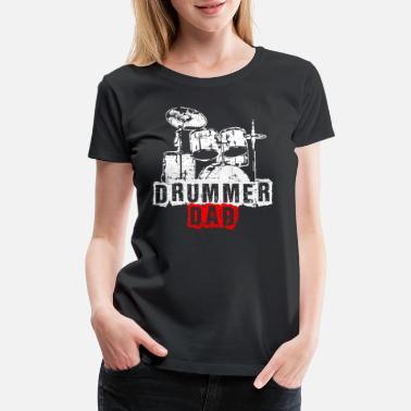 ecb21b97 Drummer Dad Drummer Dad Drums Drummer Drumming Gift - Women's Premium T