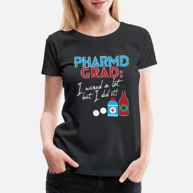 Pharmacist Pharmacist PharmD Graduation Wine Lover Men Women - Women's Premium T-Shirt