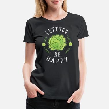 Veggies Lettuce be happy - Women's Premium T-Shirt