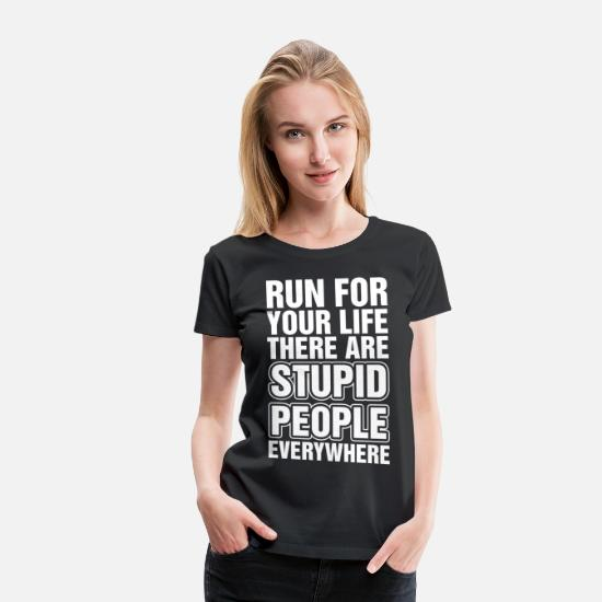 Stupid T-Shirts - There Are Stupid People Everywhere - Women's Premium T-Shirt black