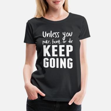 Marathon Unless you puke faint or die keep going - Women's Premium T-Shirt