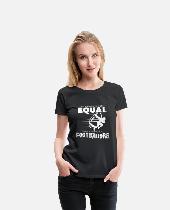 Footballer T-Shirts - All Men Are Created Equal Football Quotes Cool - Women's Premium T-Shirt black