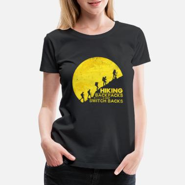 Cool Saying Hiking Backpacks And Switch Backs | Funny Sayings - Women's Premium T-Shirt