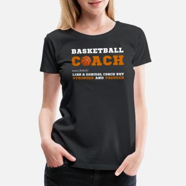 Funny Basketball Coach Basketball Coach - Gift for Basketball Coaches - Women's Premium T-Shirt