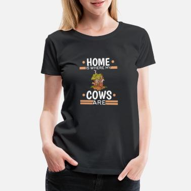 Rancher Home Is Where My Cows Are - Women's Premium T-Shirt