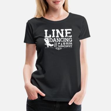 Country Line Dancing is my Cardio - Women's Premium T-Shirt