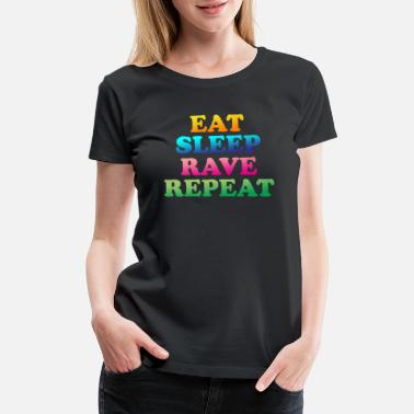 Festival Party Sleep Repeat Eat Sleep Rave Repeat Party DJ Festival - Women's Premium T-Shirt