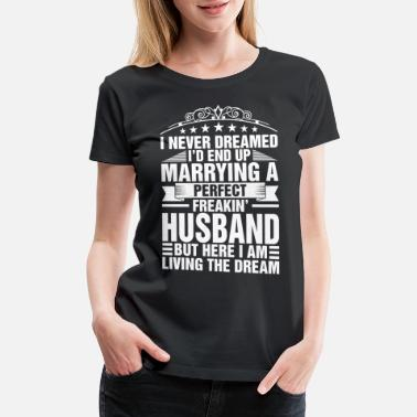 Funny Husband And Wife I Never Dreamed Marrying Perfect Husband - Women's Premium T-Shirt