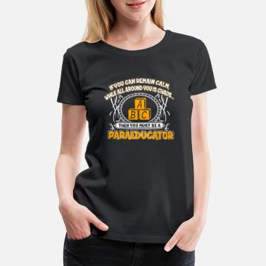 Paraeducators Paraeducator - Calm while all around you is chao - Women's Premium T-Shirt