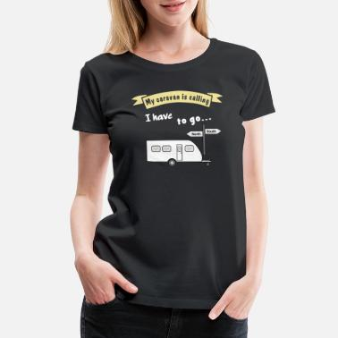 Caravan my caravan is calling - Women's Premium T-Shirt