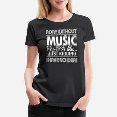 Without A Day Without Music - Women's Premium T-Shirt