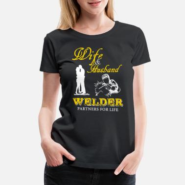 Welders Wife Welder - wife & husband welder partners for life - Women's Premium T-Shirt