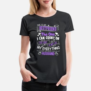 Husband Wife Wife - my wife is the love of my life - Women's Premium T-Shirt
