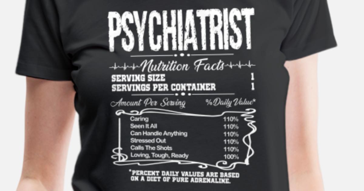 c915566d Psychiatrist Nutrition Facts Shirt Women's Premium T-Shirt   Spreadshirt