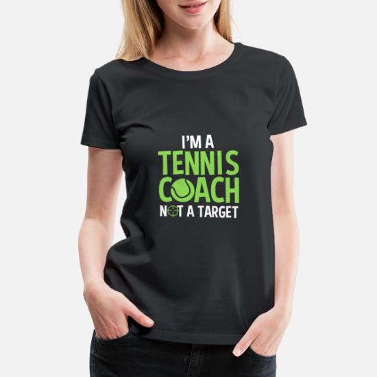 b4928803 Tennis Coach Not A Target Instructor Funny Saying Women's Premium T ...