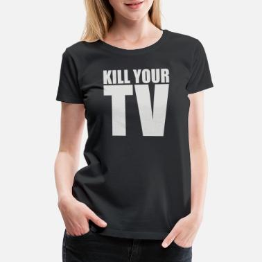 Television Kill Your TV - Women's Premium T-Shirt