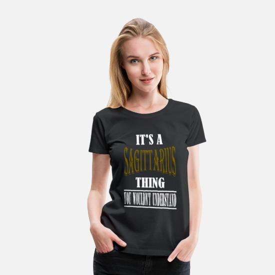 Quotes T-Shirts - It's A Sagittarius Thing You Wouldn't Understand - Women's Premium T-Shirt black