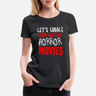 Terrorism Horror Fan Gift - Cuddle And Watch Horror Movies - Women's Premium T-Shirt