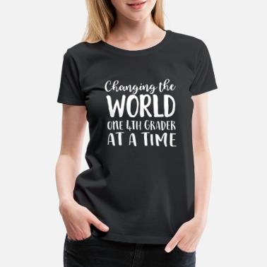 4th Changing the World One 4th Grader at a Time - Women's Premium T-Shirt