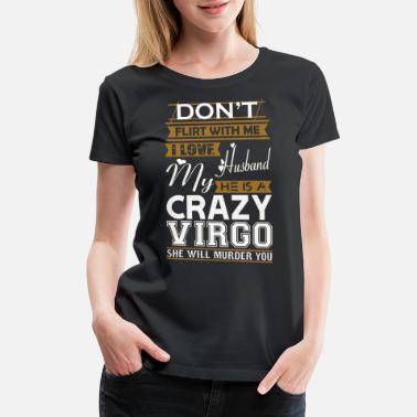 Shop Crazy Virgo T-Shirts online | Spreadshirt
