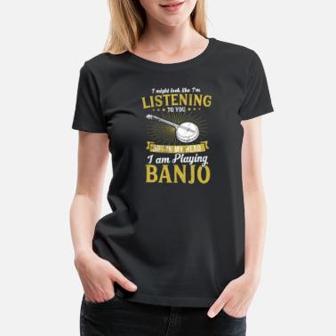 Banjo Music Funny Banjo Shirt I'm Playing Banjo Music Banjo player - Women's Premium T-Shirt