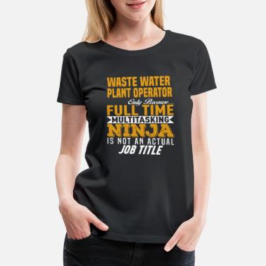 Only Plants Waste Water Plant Operator - Women's Premium T-Shirt