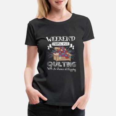 Quilting Quilting - Quilting - weekend forecast quilting - Women's Premium T-Shirt