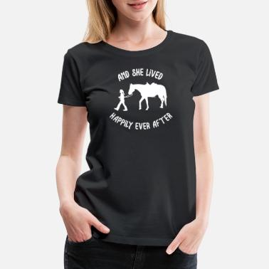 Happily Horse Lover: And She Lived Happily Ever After - Women's Premium T-Shirt