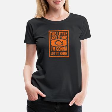 Check Engine Light This little Check Engine Light - Women's Premium T-Shirt