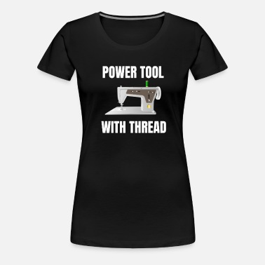 d842a5ba Power Tool With Thread Funny Sewing Machine Design Seamstress Gift ...
