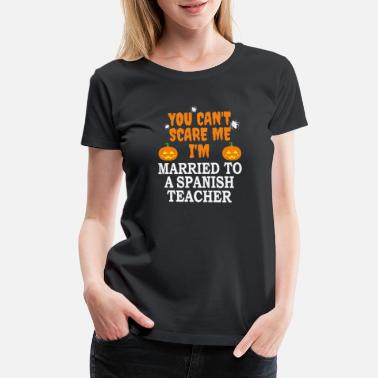 Treats Can't scare me I'm Married to a Spanish Teacher - Women's Premium T-Shirt
