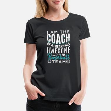 Team Coach Baseball Coach Of A Freakishly Team - Women's Premium T-Shirt
