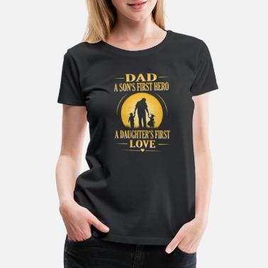 Pay Dad a son's first hero a daughter's first love - Women's Premium T-Shirt