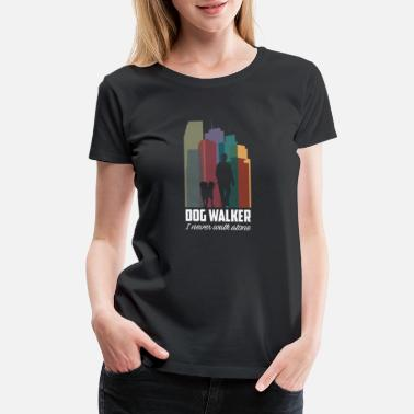 I Walk Alone Funny Dog Shirt Dog Walker I never walk alone - Women's Premium T-Shirt