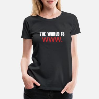 Www The World Is WWW - Women's Premium T-Shirt