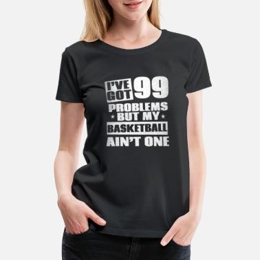 Lakers I've got 99 problems but my Basketball ain't one! - Women's Premium T-Shirt