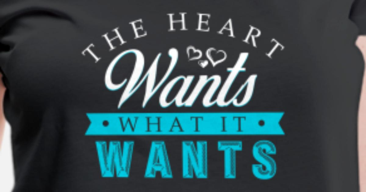 The Heart Wants What It Wants Quote Love Womens Premium T Shirt