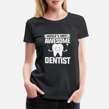 Dentist Awesome World's Most Awesome Dentist - Women's Premium T-Shirt