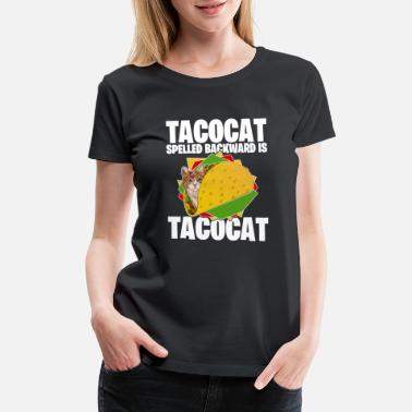 Taco Taco Cat Hilarious Quote Gift Funny Cats - Women's Premium T-Shirt