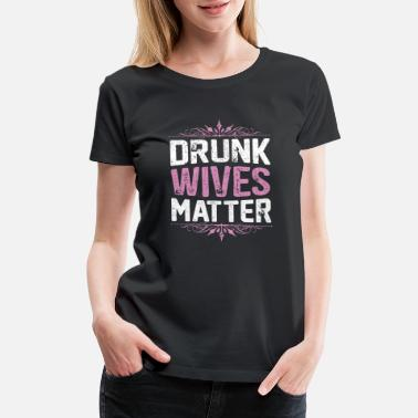 Take Stand Drunk Wives Matter | Funny Clothing - Women's Premium T-Shirt