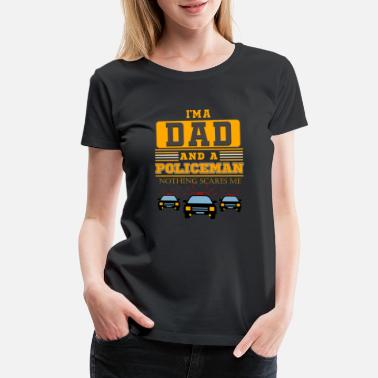 Policeman Policeman Dad | Police Enforcer Officer Car Quote - Women's Premium T-Shirt