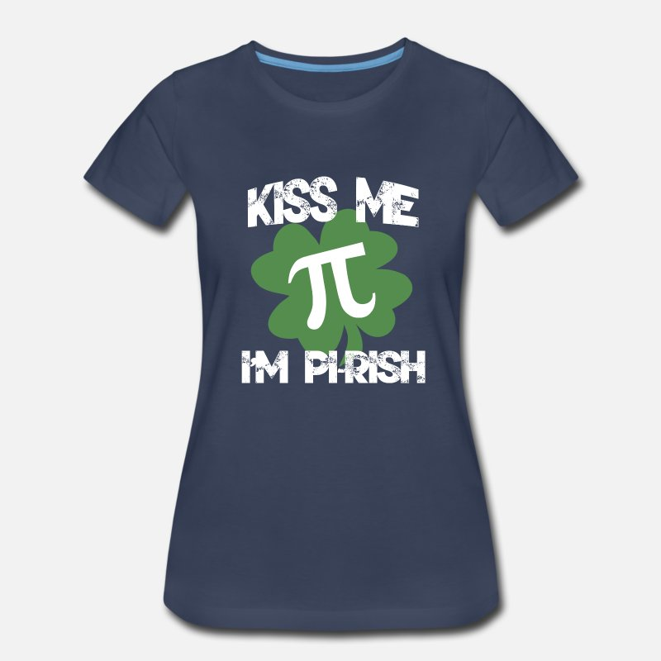 c45dceb9a Kiss Me I'm Pi-Rish Funny Pi Day Design Women's Premium T-Shirt ...
